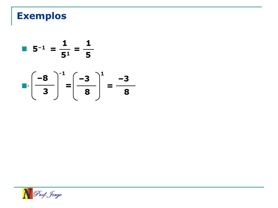Exemplos 1 1 5–1 = = 51 5 –8 -1 –3 1 –3 = = . 3 8 8 Prof. Jorge