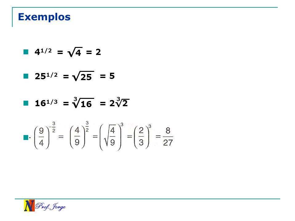 Exemplos √4 √25 √16 41/2 = = 2 251/2 = = 5 161/3 = 3 = 2√2 3 .