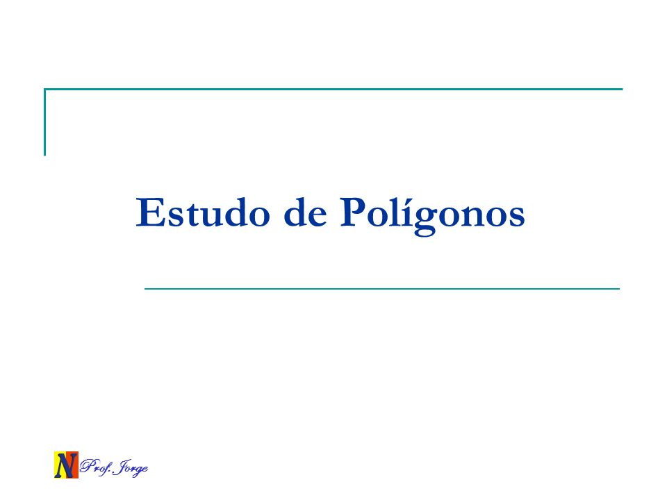 Estudo de Polígonos Prof. Jorge