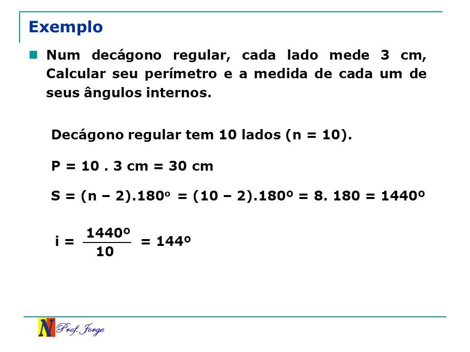 ExemploNum decágono regular, cada lado mede 3 cm, Calcular seu perímetro e a medida de cada um de seus ângulos internos.