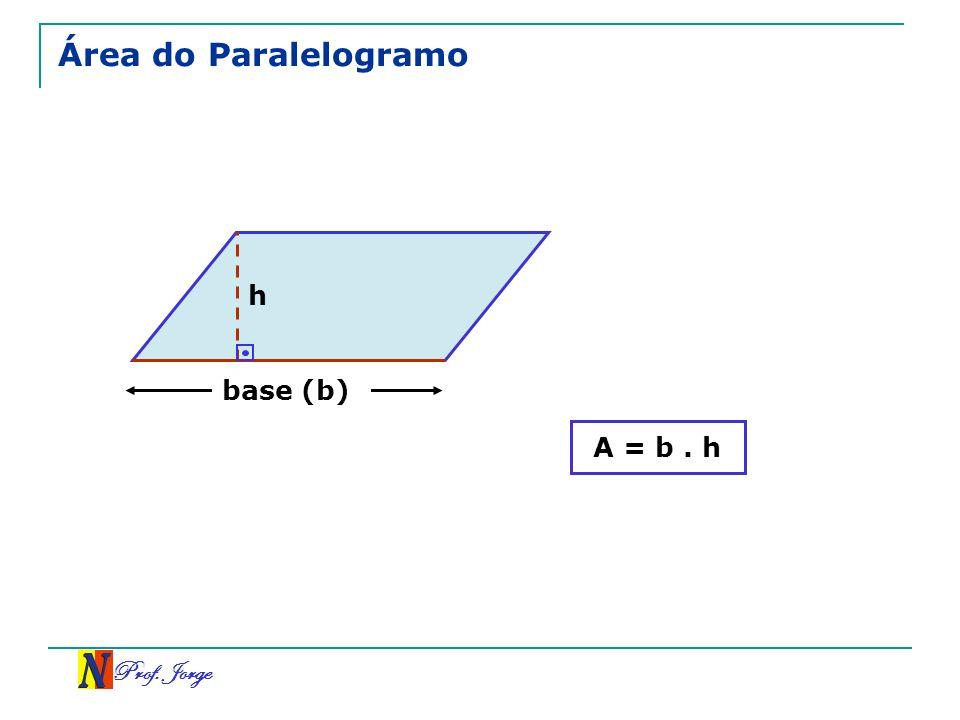Área do Paralelogramo h base (b) A = b . h Prof. Jorge