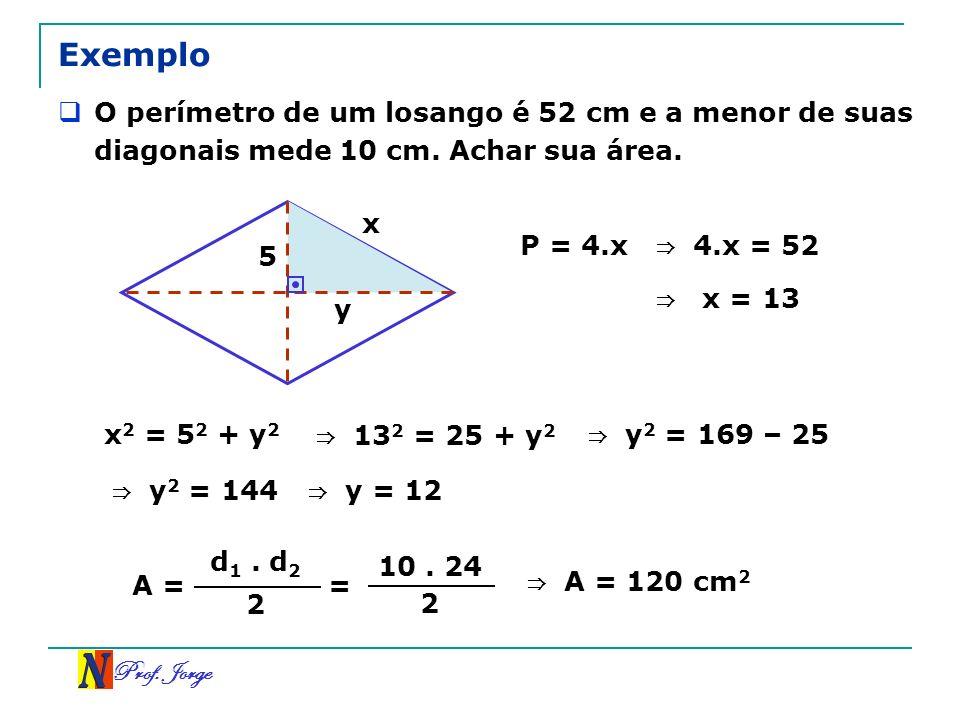 ExemploO perímetro de um losango é 52 cm e a menor de suas diagonais mede 10 cm. Achar sua área. x.