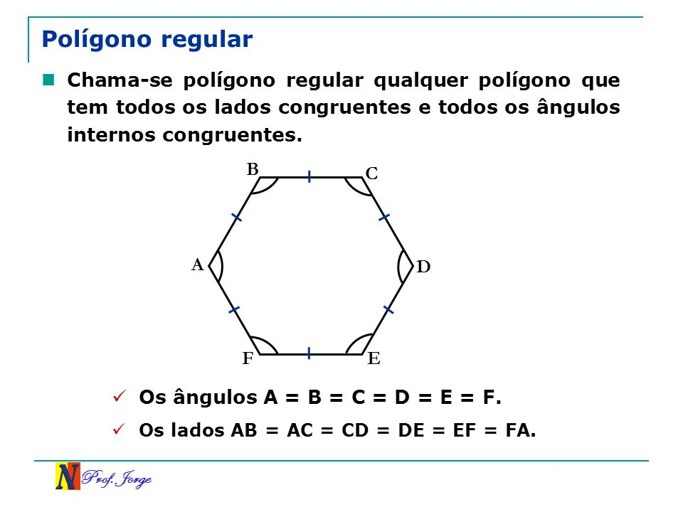 Polígono regular Chama-se polígono regular qualquer polígono que tem todos os lados congruentes e todos os ângulos internos congruentes.