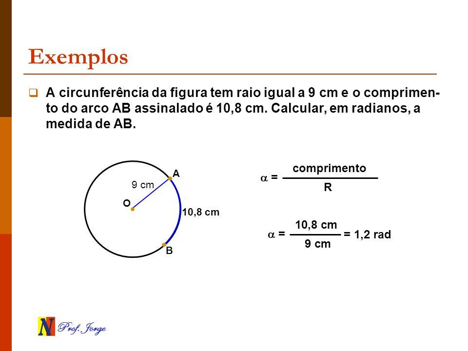 ExemplosA circunferência da figura tem raio igual a 9 cm e o comprimen-to do arco AB assinalado é 10,8 cm. Calcular, em radianos, a medida de AB.