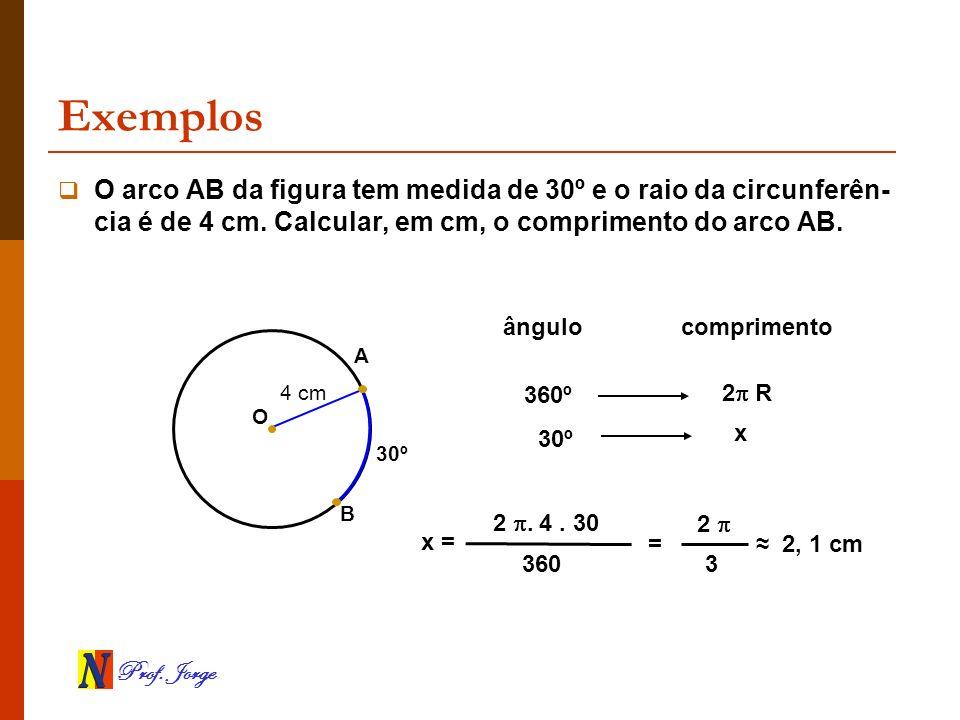 ExemplosO arco AB da figura tem medida de 30º e o raio da circunferên-cia é de 4 cm. Calcular, em cm, o comprimento do arco AB.