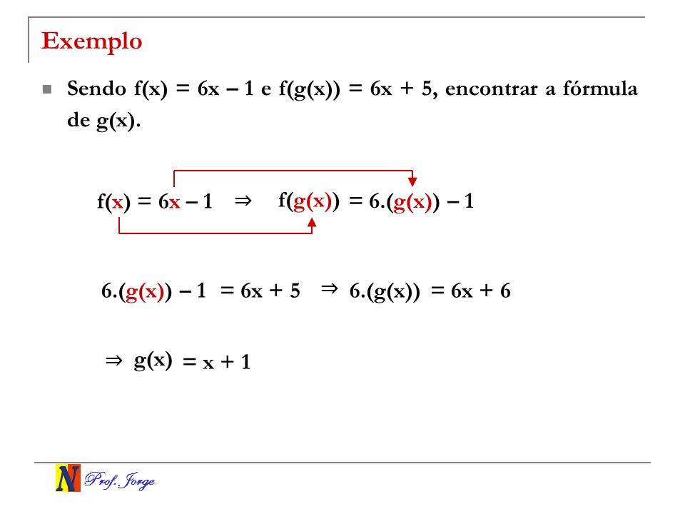ExemploSendo f(x) = 6x – 1 e f(g(x)) = 6x + 5, encontrar a fórmula de g(x). f(x) = 6x – 1. ⇒ f(g(x))