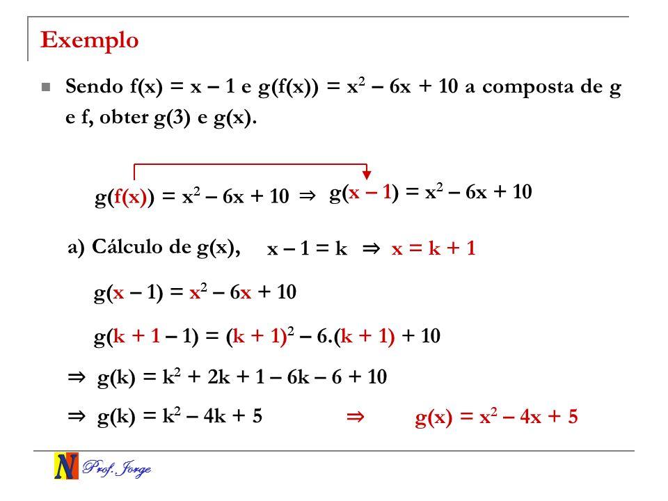 ExemploSendo f(x) = x – 1 e g(f(x)) = x2 – 6x + 10 a composta de g e f, obter g(3) e g(x). g(x – 1) = x2 – 6x + 10.