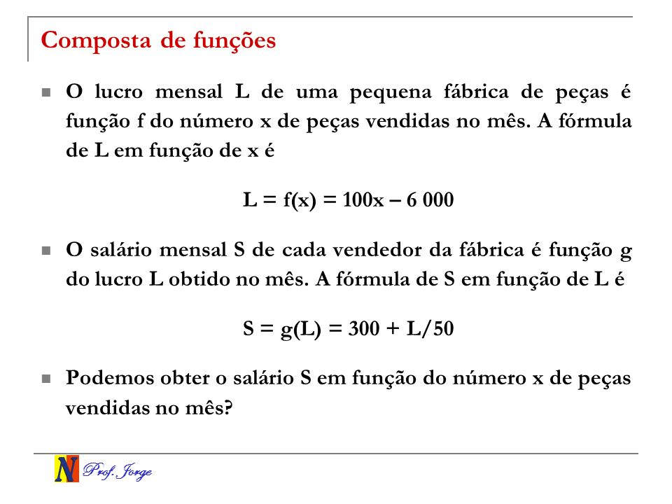 Composta de funçõesO lucro mensal L de uma pequena fábrica de peças é função f do número x de peças vendidas no mês. A fórmula de L em função de x é.