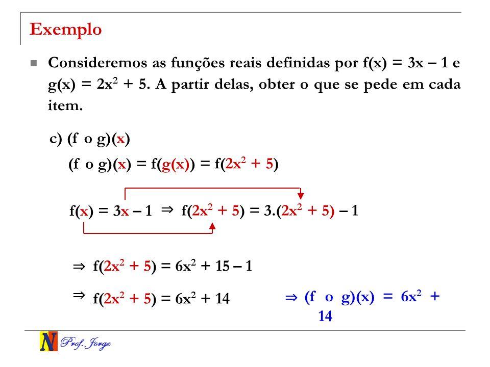 ExemploConsideremos as funções reais definidas por f(x) = 3x – 1 e g(x) = 2x2 + 5. A partir delas, obter o que se pede em cada item.