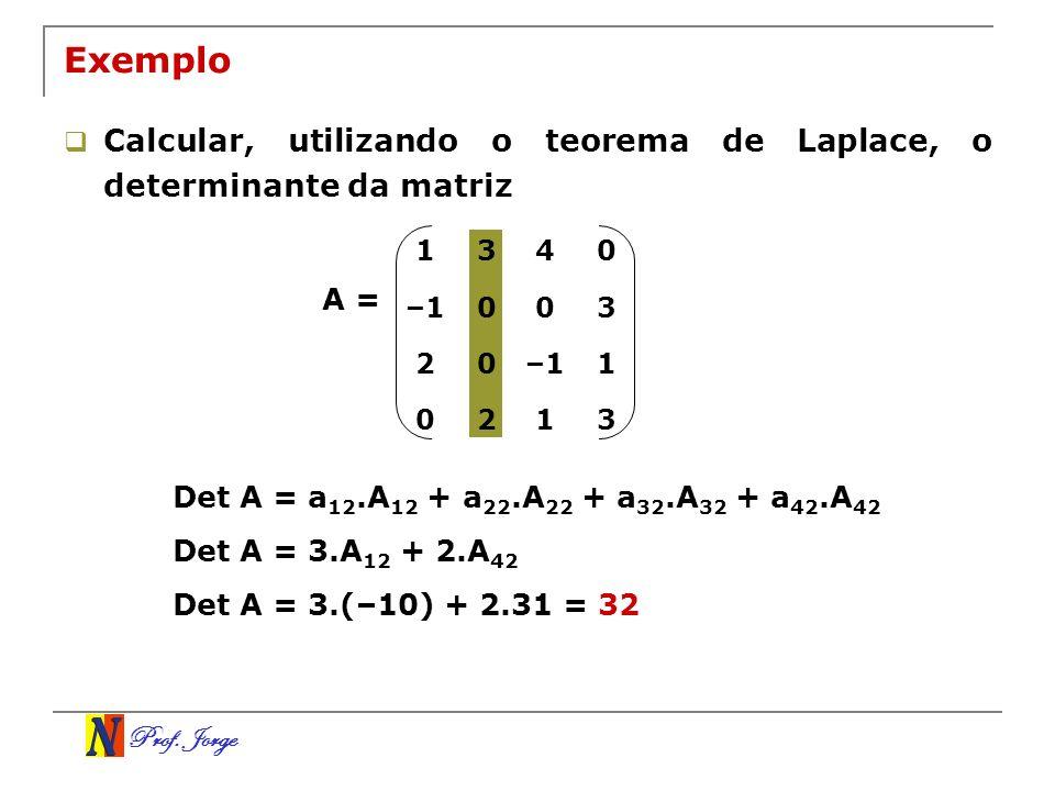 Exemplo Calcular, utilizando o teorema de Laplace, o determinante da matriz. 1. 3. 4. –1. 2. A =