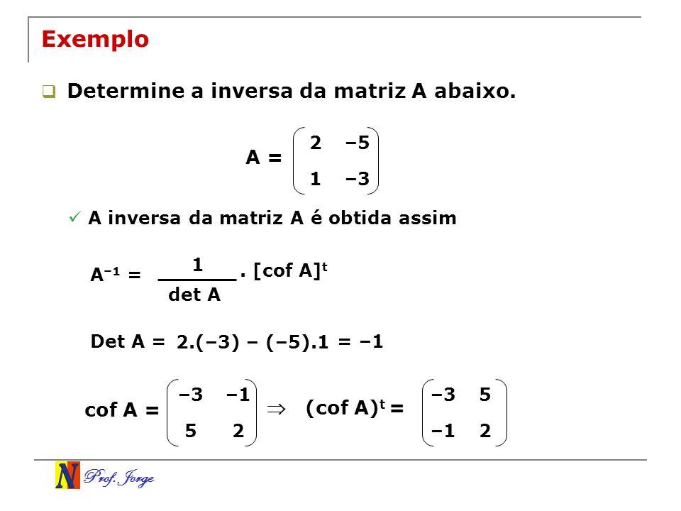 Exemplo Determine a inversa da matriz A abaixo. A = cof A =