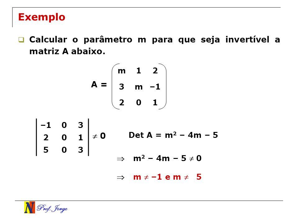 Exemplo Calcular o parâmetro m para que seja invertível a matriz A abaixo. m. 1. 2. 3. –1. A =