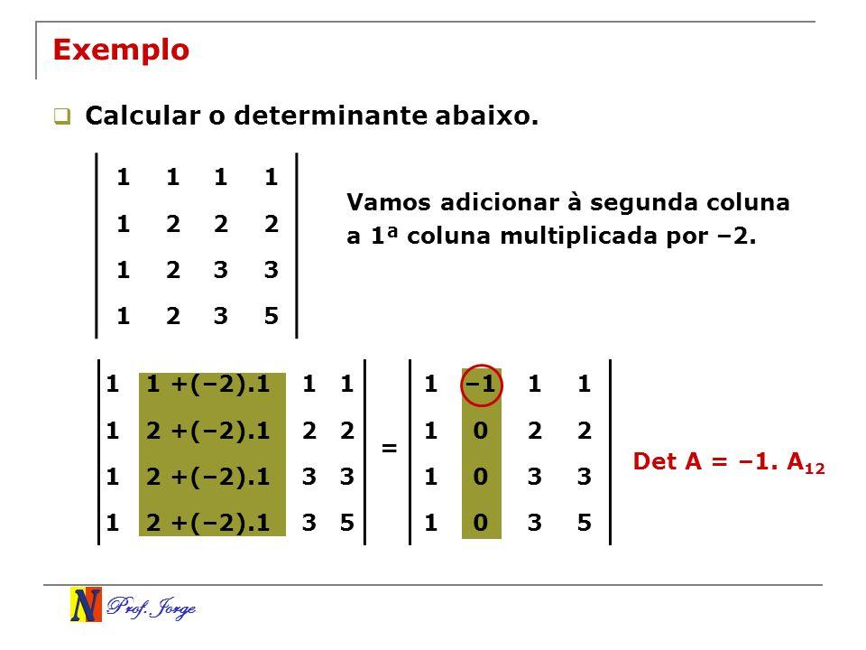 Exemplo Calcular o determinante abaixo. 1 2 3 5