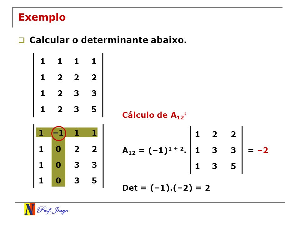 Exemplo Calcular o determinante abaixo. 1 2 3 5 Cálculo de A12: 1 –1 2