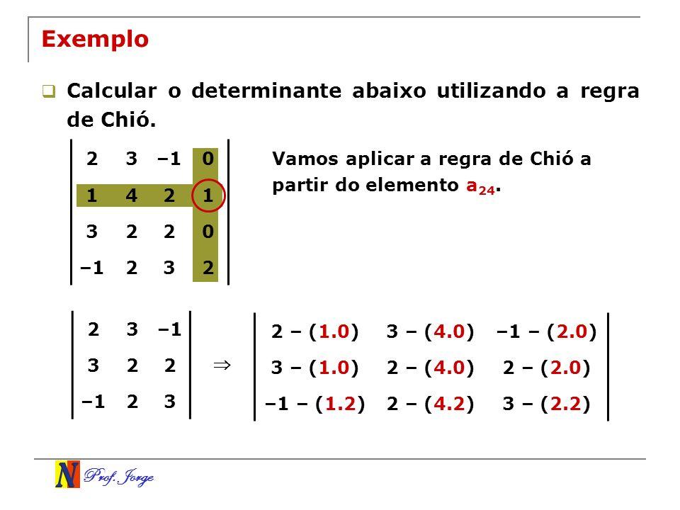 Exemplo Calcular o determinante abaixo utilizando a regra de Chió. 2 3