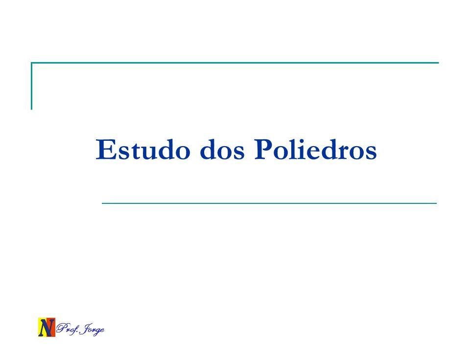 Estudo dos Poliedros Prof. Jorge