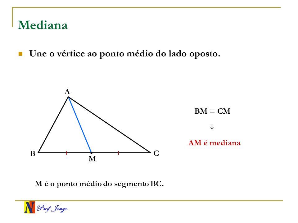 Mediana Une o vértice ao ponto médio do lado oposto. A BM = CM ⇒