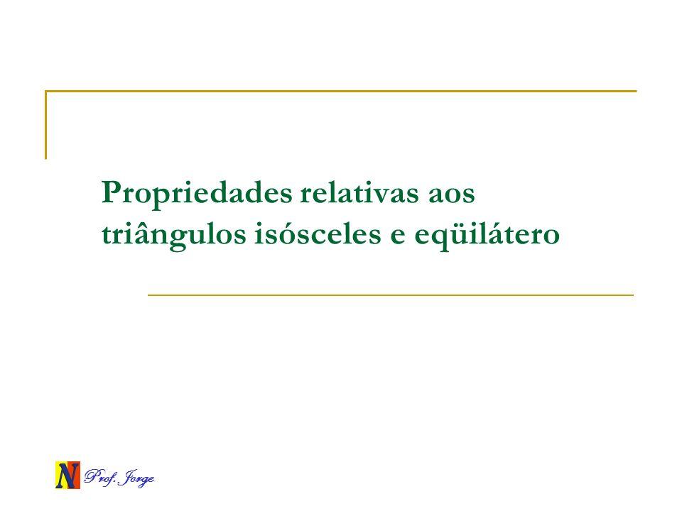 Propriedades relativas aos triângulos isósceles e eqüilátero