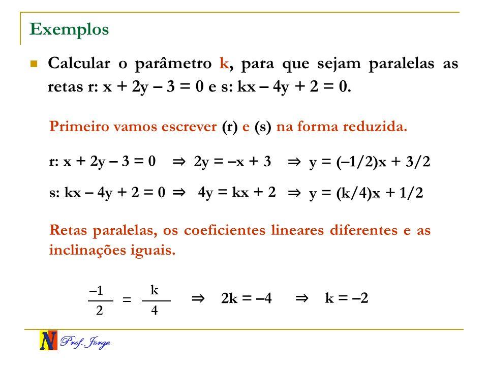 Exemplos Calcular o parâmetro k, para que sejam paralelas as retas r: x + 2y – 3 = 0 e s: kx – 4y + 2 = 0.