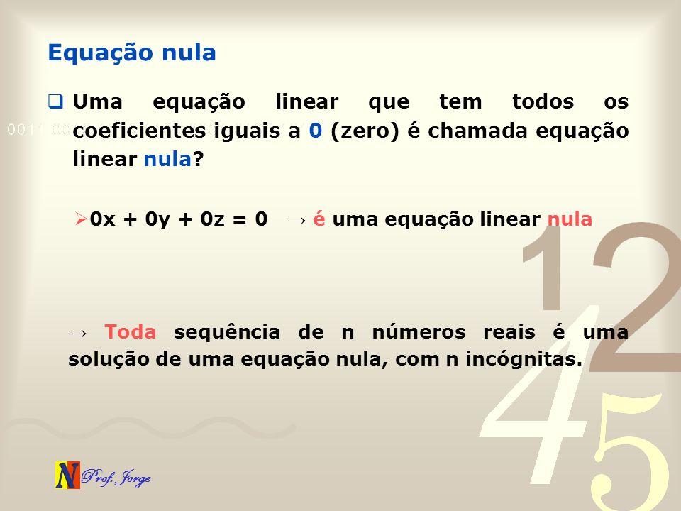 Equação nula Uma equação linear que tem todos os coeficientes iguais a 0 (zero) é chamada equação linear nula