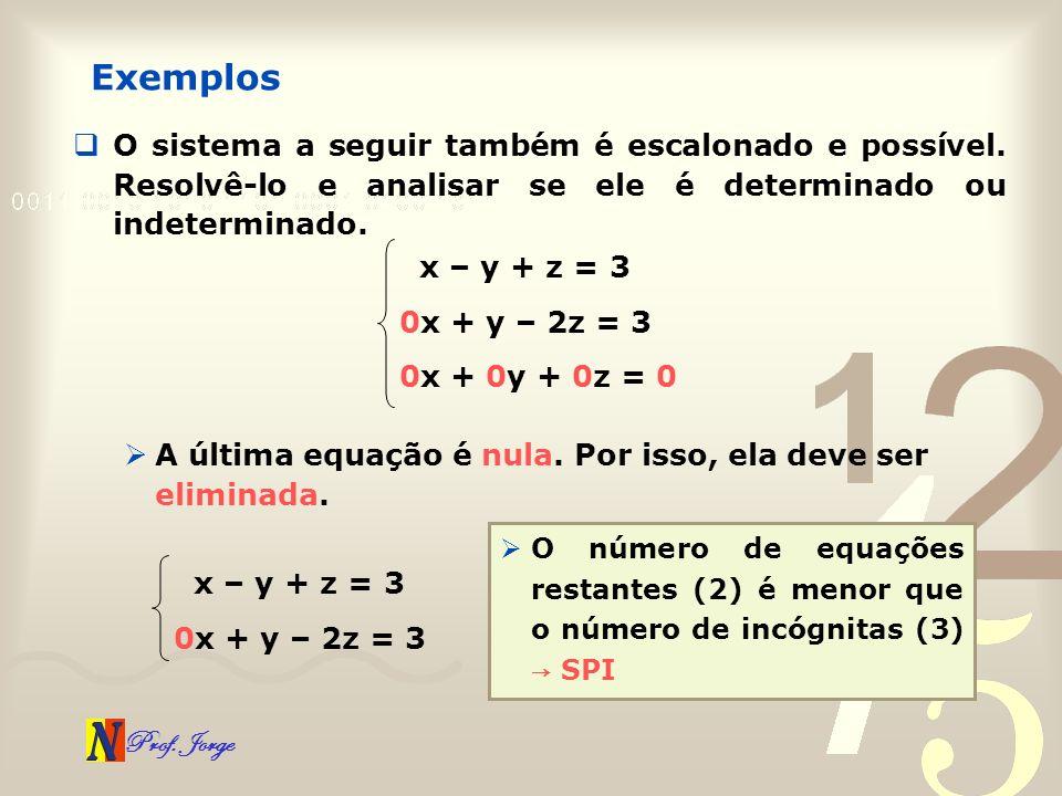 ExemplosO sistema a seguir também é escalonado e possível. Resolvê-lo e analisar se ele é determinado ou indeterminado.