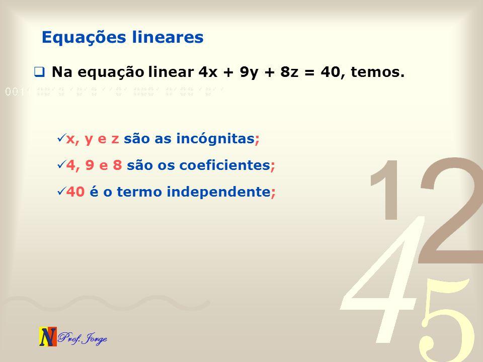 Equações lineares Na equação linear 4x + 9y + 8z = 40, temos.