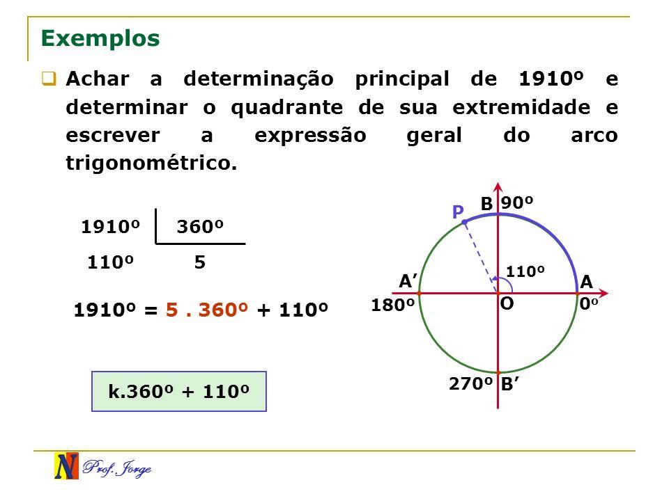 ExemplosAchar a determinação principal de 1910º e determinar o quadrante de sua extremidade e escrever a expressão geral do arco trigonométrico.