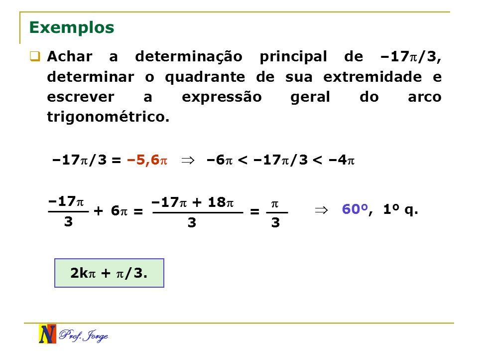 Exemplos Achar a determinação principal de –17/3, determinar o quadrante de sua extremidade e escrever a expressão geral do arco trigonométrico.