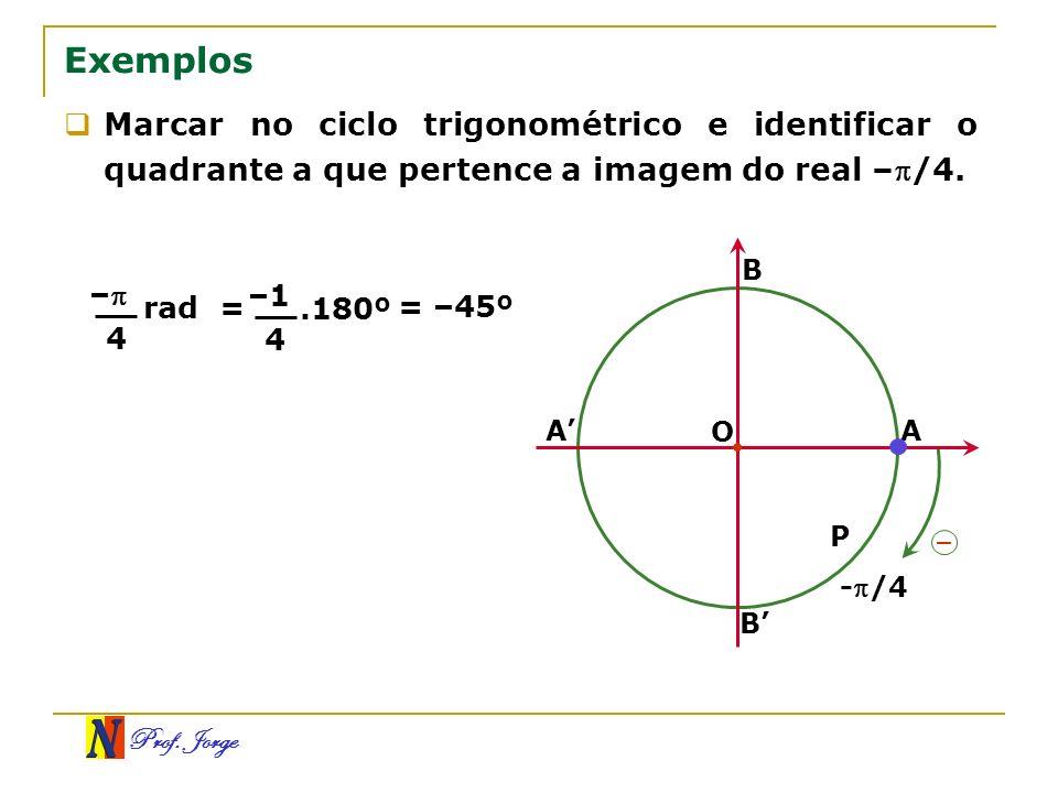 Exemplos Marcar no ciclo trigonométrico e identificar o quadrante a que pertence a imagem do real –/4.