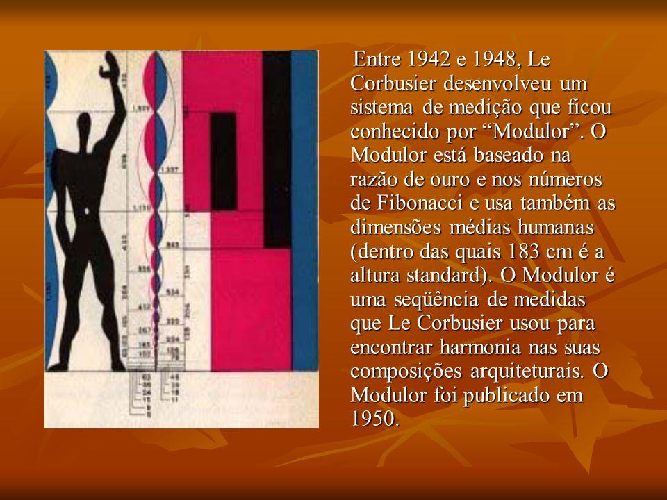 Entre 1942 e 1948, Le Corbusier desenvolveu um sistema de medição que ficou conhecido por Modulor .