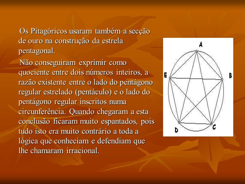 Os Pitagóricos usaram também a secção de ouro na construção da estrela pentagonal.