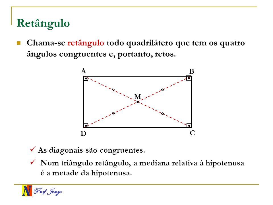 Retângulo Chama-se retângulo todo quadrilátero que tem os quatro ângulos congruentes e, portanto, retos.