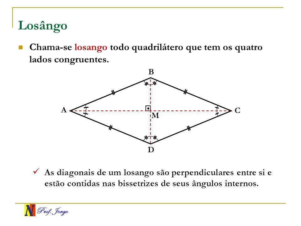 Losângo Chama-se losango todo quadrilátero que tem os quatro lados congruentes. B. A. C. M. D.