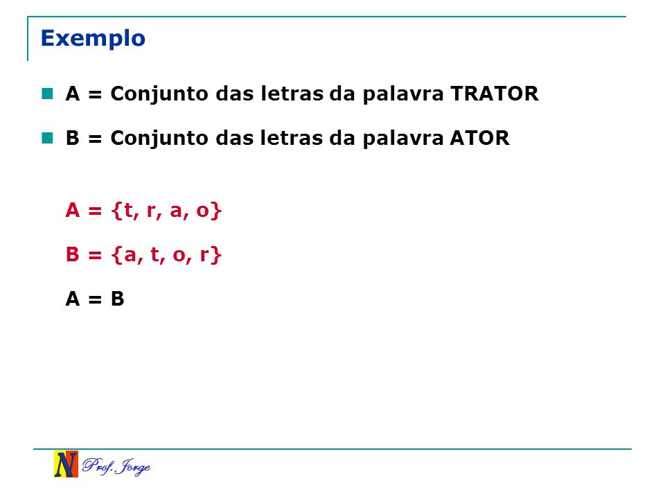 Exemplo A = Conjunto das letras da palavra TRATOR