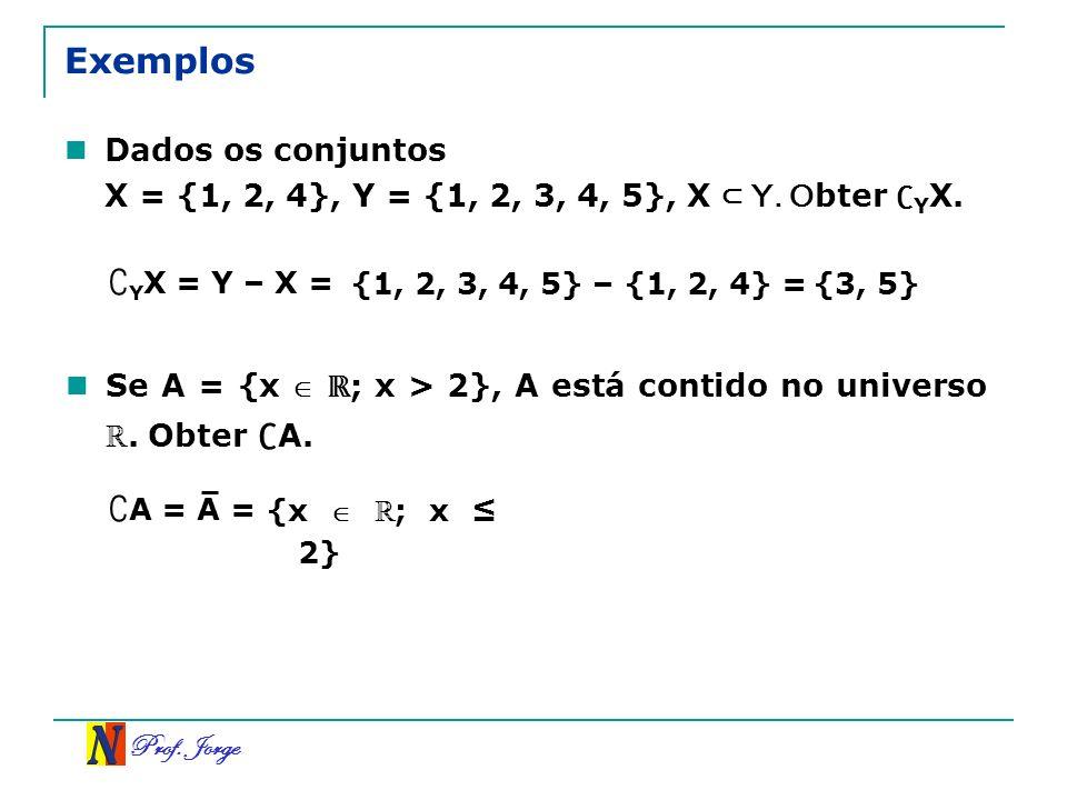 Exemplos ∁YX = Y – X = ∁A = A = Dados os conjuntos
