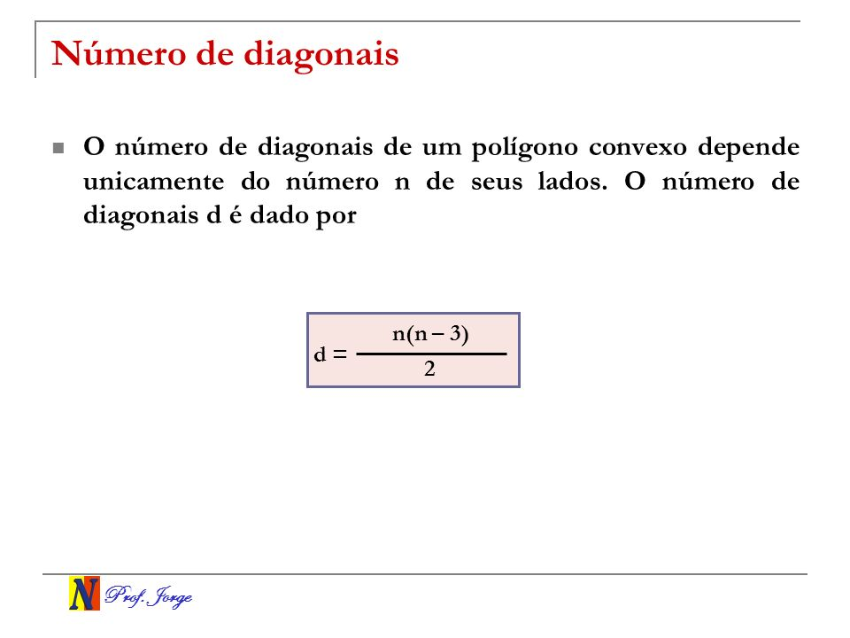 Número de diagonais O número de diagonais de um polígono convexo depende unicamente do número n de seus lados. O número de diagonais d é dado por.