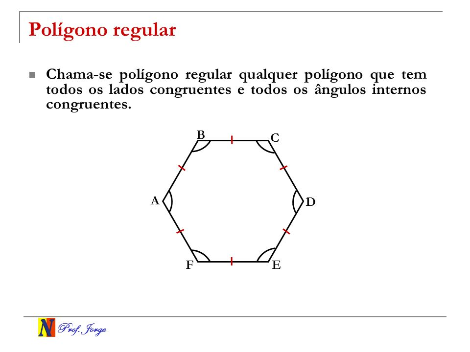 Polígono regularChama-se polígono regular qualquer polígono que tem todos os lados congruentes e todos os ângulos internos congruentes.