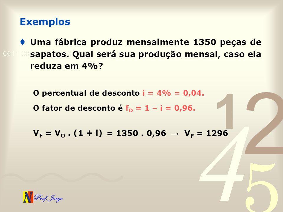 Exemplos Uma fábrica produz mensalmente 1350 peças de sapatos. Qual será sua produção mensal, caso ela reduza em 4%