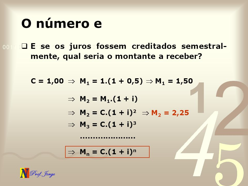 O número e E se os juros fossem creditados semestral-mente, qual seria o montante a receber C = 1,00.