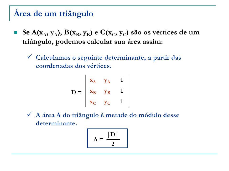 Área de um triânguloSe A(xA, yA), B(xB, yB) e C(xC, yC) são os vértices de um triângulo, podemos calcular sua área assim: