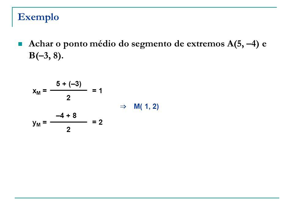 ExemploAchar o ponto médio do segmento de extremos A(5, –4) e B(–3, 8). 5 + (–3) xM = = 1. 2. ⇒ M( 1, 2)