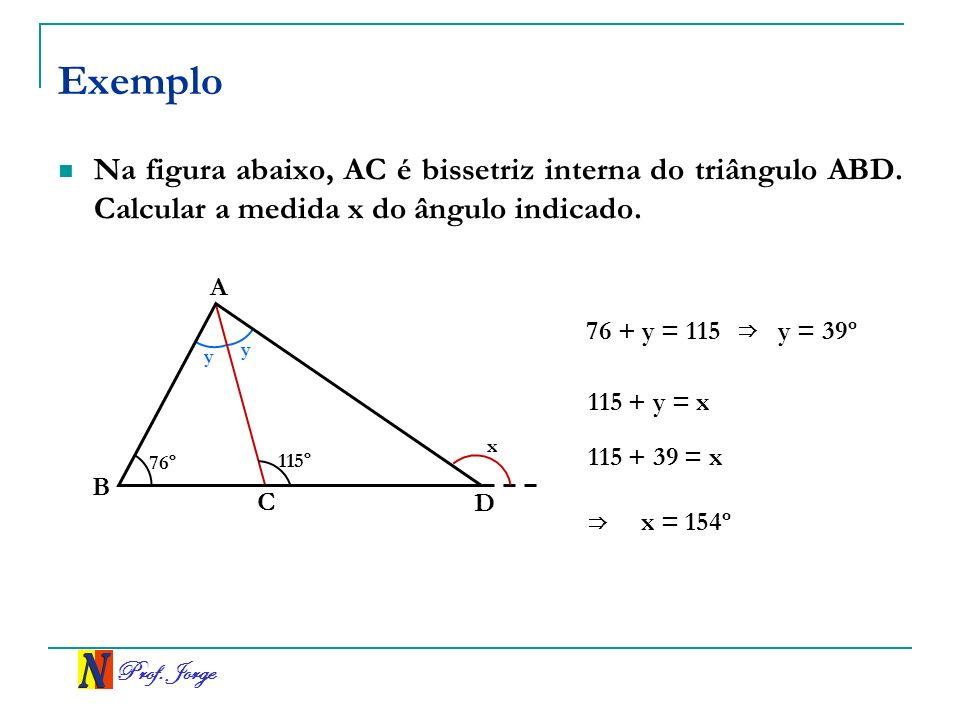 Exemplo Na figura abaixo, AC é bissetriz interna do triângulo ABD. Calcular a medida x do ângulo indicado.
