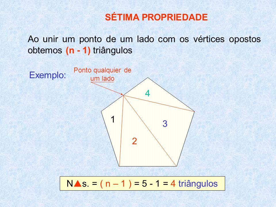 Ns. = ( n – 1 ) = 5 - 1 = 4 triângulos