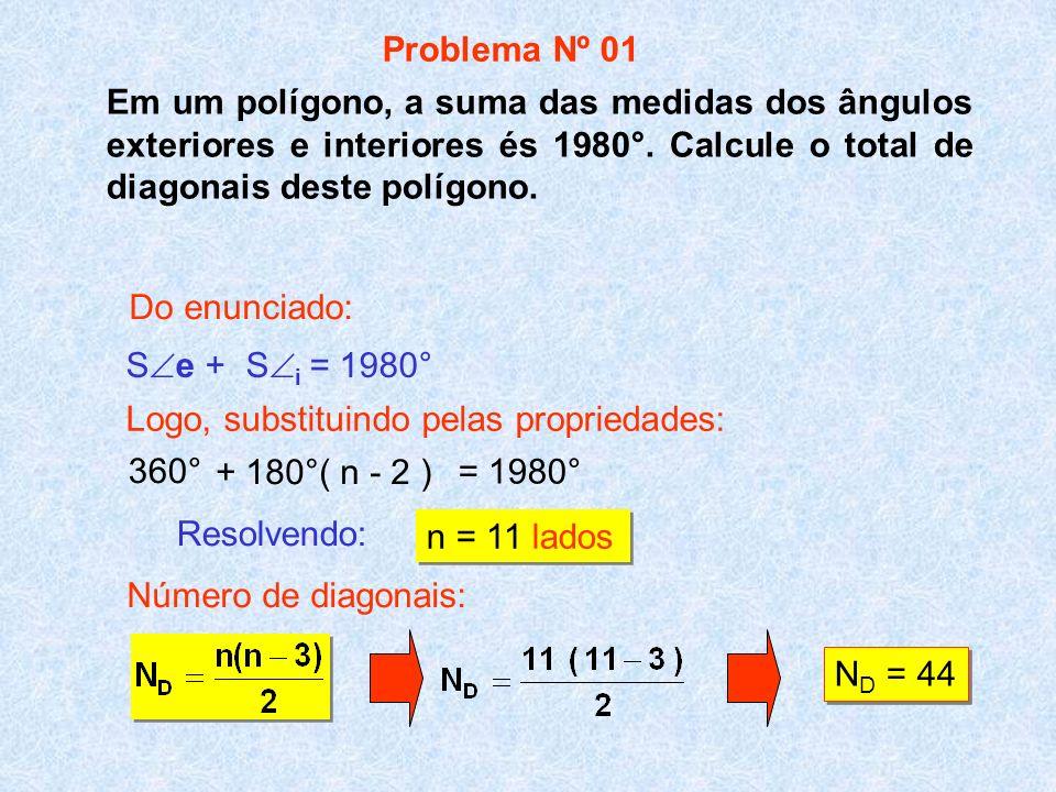 Problema Nº 01 Em um polígono, a suma das medidas dos ângulos exteriores e interiores és 1980°. Calcule o total de diagonais deste polígono.