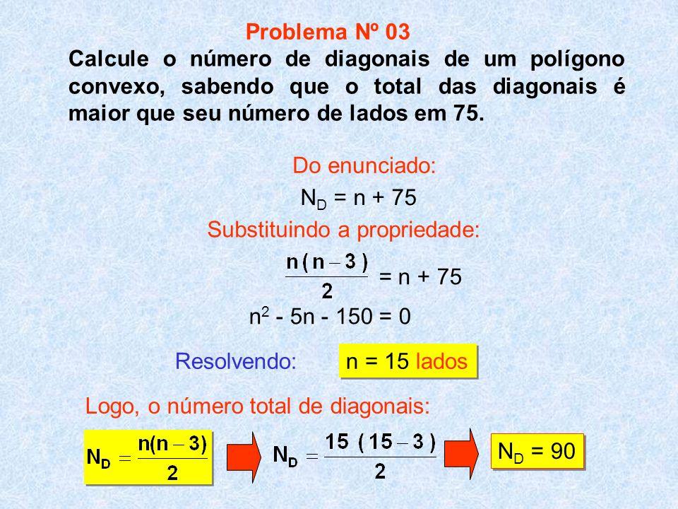 Problema Nº 03Calcule o número de diagonais de um polígono convexo, sabendo que o total das diagonais é maior que seu número de lados em 75.