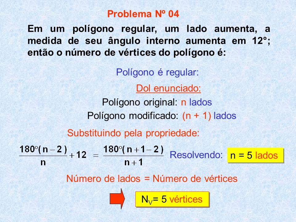 Problema Nº 04 Em um polígono regular, um lado aumenta, a medida de seu ângulo interno aumenta em 12°; então o número de vértices do polígono é: