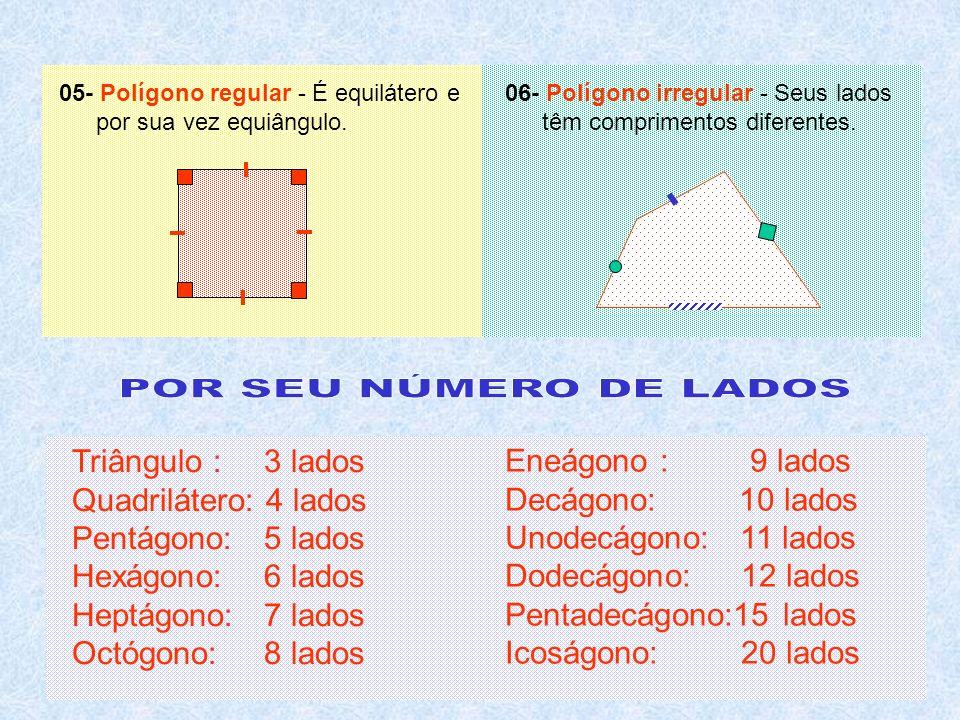 05- Polígono regular - É equilátero e por sua vez equiângulo.