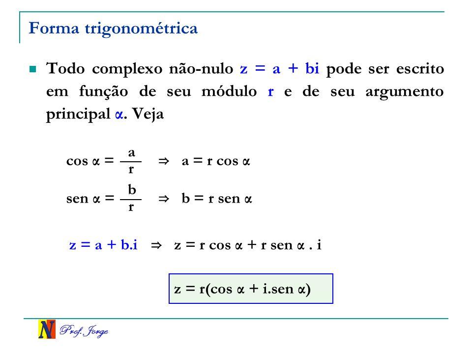 Forma trigonométrica Todo complexo não-nulo z = a + bi pode ser escrito em função de seu módulo r e de seu argumento principal α. Veja.