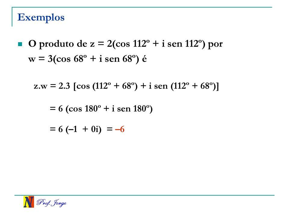 Exemplos O produto de z = 2(cos 112º + i sen 112º) por