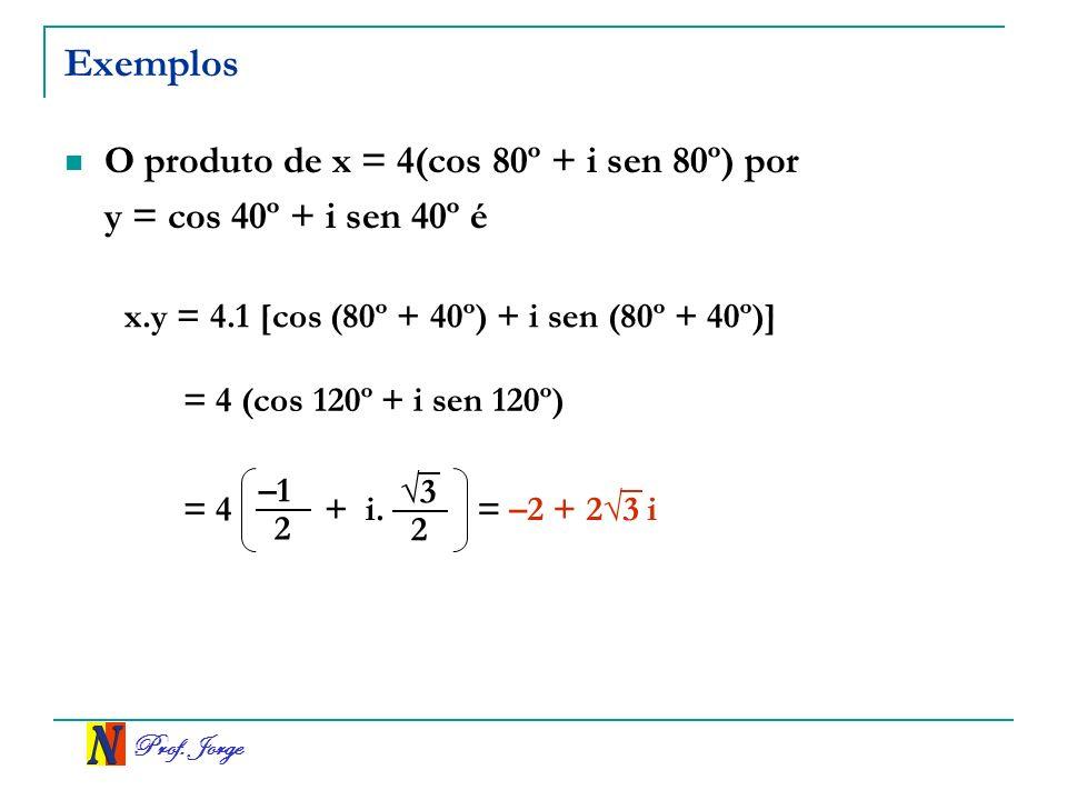 Exemplos O produto de x = 4(cos 80º + i sen 80º) por